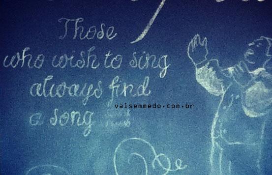 """""""Aqueles que desejam cantar sempre encontram uma canção"""", já dizia esse provérbio sueco."""